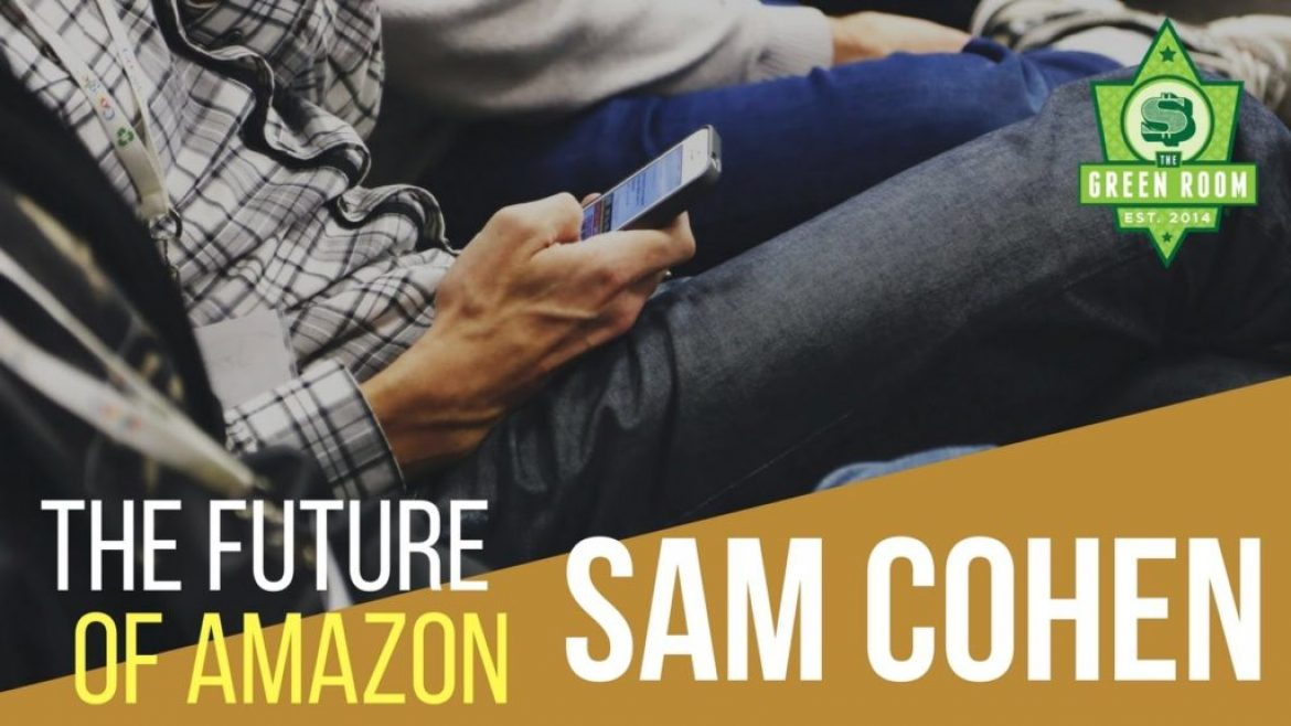 8 Figure Seller Sam Cohen Shares His Take On The Future Of Selling On Amazon FBA