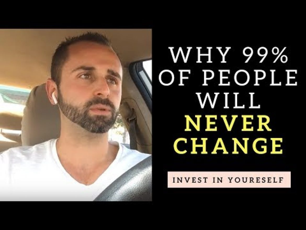 Why 99% Of People Will NEVER CHANGE! ( How To Be The 1% That Does )