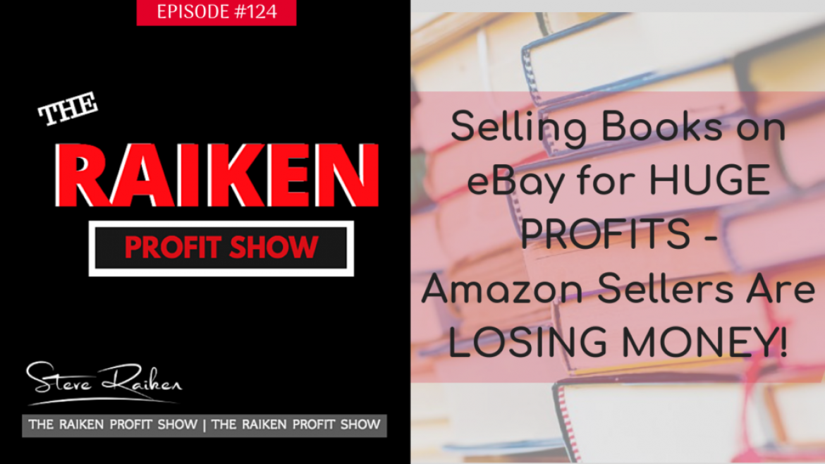 RPS #124 – Selling Books on eBay for HUGE PROFITS – Amazon Sellers Are LOSING MONEY!