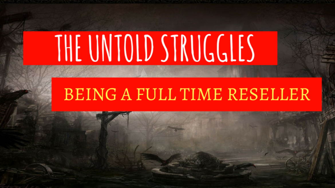 The Untold Struggles Being A Full Time Reseller On Ebay & Amazon FBA