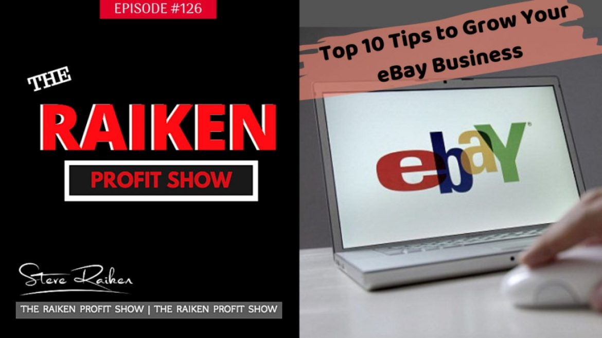 RPS #126 – Top 10 Tips to Grow Your eBay Business to $100,000 a Year with Daily Refinement