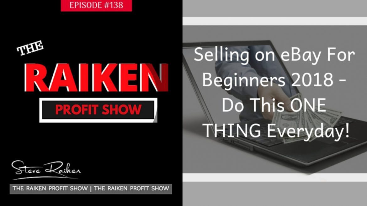 RPS #138 – Selling on eBay For Beginners 2018 – Do This ONE THING Everyday!
