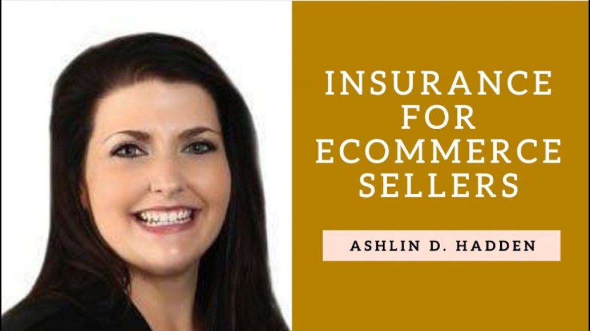 Insurance Policies For Ecommerce Sellers With Ashlin D Hadden