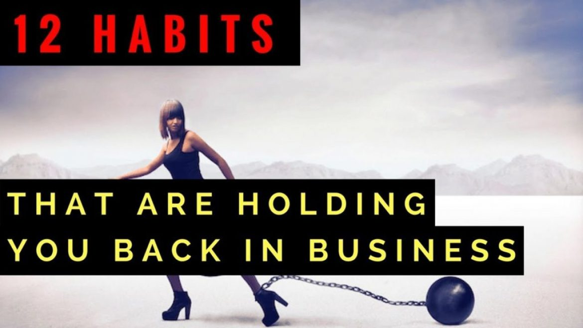"12 Seemingly ""Harmless"" Habits That Are Holding You Back In Your Business"